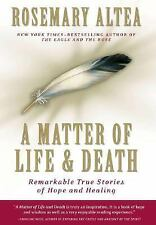 A Matter of Life and Death: Remarkable True Stories of Hope and Healing, Altea,