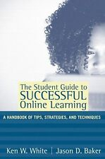 The Student Guide to Successful Online Learning: A Handbook of Tips, Strategies