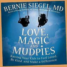 Love, Magic, and Mudpies: Raising Your Kids to Feel Loved, Be Kind, and Make a D
