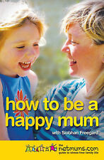 How to be a Happy Mum: The Netmums Guide to Stress-free Family Life by...