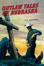 Outlaw Tales of Nebraska: True Stories Of The Cornhusker State's Most Infamous C
