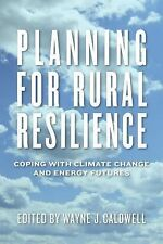 Planning for Rural Resilience : Coping with Climate Change and Energy Futures...