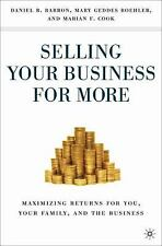 Selling Your Business for More : Maximizing Returns for You, Your Family, and...