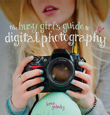 The Busy Girl's Guide to Digital Photography: A Really Useful Introduction to Ta