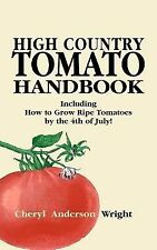 High Country Tomato Handbook : Including How to Grow Ripe Tomatoes by the 4th...