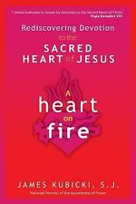 A Heart on Fire: Rediscovering Devotion to the Sacred Heart of Jesus by James K