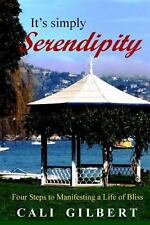 It's Simply Serendipity : Four Steps to Manifesting a Life of Bliss by Cali...