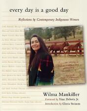 Every Day Is a Good Day by Wilma P. Mankiller (2004, Paperback)