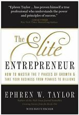 The Elite Entrepreneur: How to Master the 7 Phases of Growth & Take Your Busines