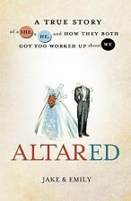 Altared: The True Story of a She, a He, and How They Both Got Too Worked Up Abou