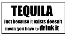 TEQUILA DONT HAVE TO DRINK IT - Alcohol Themed VINYL STICKER 27cm x 14cm