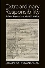 Extraordinary Responsibility : Politics Beyond the Moral Calculus by Shalini...