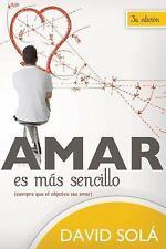 Amar es mas sencillo: Siempre que el objetivo sea amar (Spanish Edition), David
