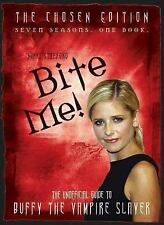 Bite Me!: The Chosen Edition The Unofficial Guide to Buffy The Vampire Slayer (