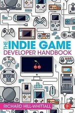 The Indie Game Developer Handbook by Richard Hill-Whittall (Paperback, 2015)