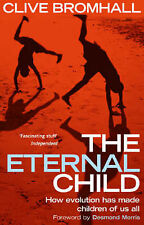 Bromhall, Clive The Eternal Child: How Evolution Has Made Children of Us All Ver