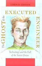The Ghost of the Executed Engineer: Technology and the Fall of the Soviet Unio..