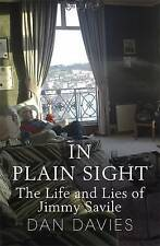 In Plain Sight: The Life and Lies of Jimmy Savile by Dan Davies (Hardback, 2014)