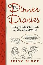 The Dinner Diaries: Raising Whole Wheat Kids in a White Bread World - Block, Bet