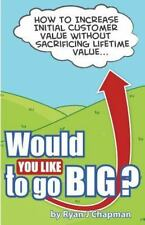 Would You Like To Go Big?: How to increase initial customer value, without sacri