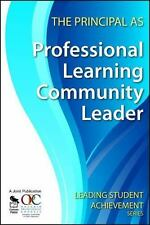 The Principal as Professional Learning Community Leader (Leading Student Achieve