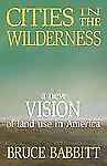 NEW - Cities in the Wilderness: A New Vision of Land Use in America
