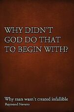 Why Didn't God Do That to Begin With? : Why Man Wasn't Created by Raymond...