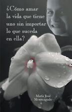�C�Mo Amar la Vida Que Tiene uno Sin Importar lo Que Suceda en Ella? by Mar�a...