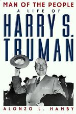 Man of the People : A Life of Harry S. Truman by Alonzo L. Hamby (1998,...