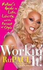 Workin' It! : RuPaul's Guide to Life, Liberty, and the Pursuit of Style by...