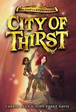 The Map to Everywhere: City of Thirst Bk. 2 by John Parke Davis and Carrie...