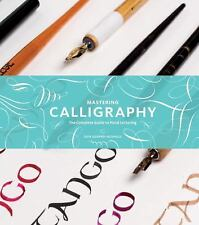 Mastering Calligraphy : The Complete Guide to Hand Lettering by Gaye...