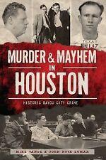 Murder and Mayhem in Houston:: Historic Bayou City Crime (Murder & Mayhem), Loma