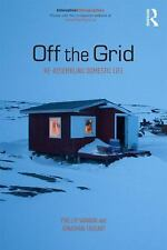 Off the Grid : Comfort, Convenience, and the Quest for a Better Life by...
