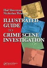 Illustrated Guide to Crlme Scene Investigation, Sherman, Hal, Petraco, Nicholas,