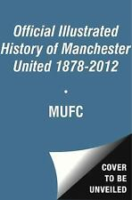 THE OFFICIAL ILLUSTRATED HISTORY OF MANCHESTER UNITED [9781471102622] NEW HARDCO