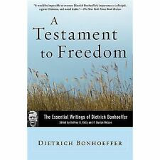 A Testament to Freedom : The Essential Writings of Dietrich Bonhoeffer by...