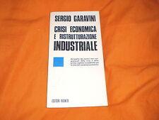 SERGIO GARAVINI CRISI ECONOMICA E RISTRUTTURAZIONE INDUSTRIALE EDIT RIUNITI 1974