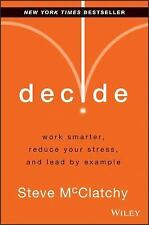 Decide: Work Smarter, Reduce Your Stress, and Lead by Example, McClatchy, Steve,