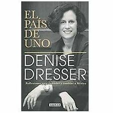 El Pais de Uno : Reflexiones para Entender y Cambiar A Mexico by Denise...