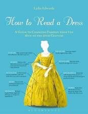 How to Read a Dress: A Guide to Changing Fashion from the 16th to the 20th...