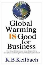 Global Warming Is Good for Business: How Savvy Entrepreneurs, Large Corporations