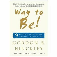 Way to Be! : 9 Rules for Living the Good Life by Gordon B. Hinckley (2002,...