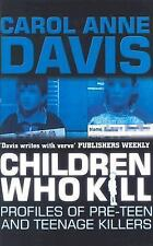 Children Who Kill: Profiles of Pre-Teen and Teenage Killers-ExLibrary