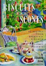 Biscuits and Scones: 62 Recipes from Breakfast Biscuits to Homey Desserts Alsto