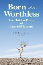 Born to be Worthless: The Hidden Power of Low Self-Esteem