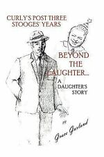Beyond the Laughter... : A Daughter's Story of Curly's Post Three Stooges...