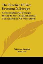 The Practice of Ore Dressing in Europe : A Description of Foreign Methods for...