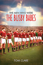 The Men Who Were The Busby Babes - Manchester United - Munich Air Disaster book