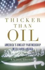 Thicker Than Oil : America's Uneasy Partnership with Saudi Arabia by Rachel...